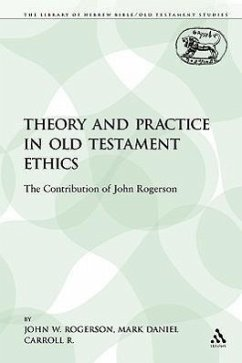 Theory and Practice in Old Testament Ethics: The Contribution of John Rogerson - Rogerson, John W.