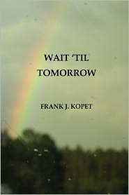 Wait 'Til Tomorrow - Frank J. Kopet