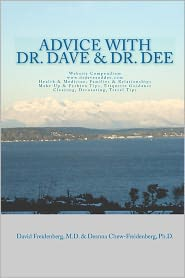Advice with Dr. Dave and Dr. Dee: Website Compendium WWW. Drdaveanddee.Com Health and Medicine, Families and Relationships, Make-Up and Fashion Tips, Etiquette Guidance Cleaning, Decorating, Travel Tips - David Freidenberg, Deanna, Deanna Chew-Freidenberg,