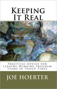 Keeping It Real: Practical Advice for Leading Winning Program Teams in Tough Times - Joe Hoerter