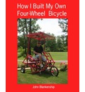 How I Built My Own Four-Wheel Bicycle - John Blankenship
