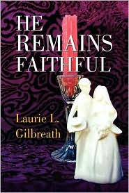He Remains Faithful - Laurie L. Gilbreath