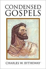 Condensed Gospels - Charles W. Bytheway