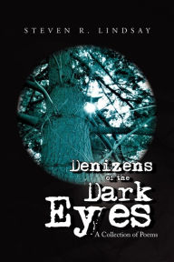 Denizens of the Dark Eyes: A Collections of Poems - Steven R. Lindsay