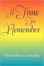 A Time To Remember - Gloria Shears Lockridge
