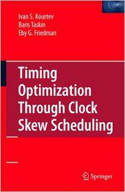 Timing Optimization Through Clock Skew Scheduling - Ivan S. Kourtev, Eby G. Friedman, Baris Taskin