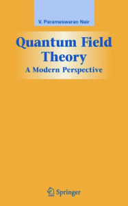 Quantum Field Theory: A Modern Perspective - V. P. Nair