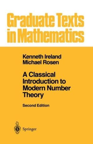 A Classical Introduction to Modern Number Theory - Kenneth Ireland, Michael Rosen