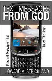 Text Messages from God: Practical Messages That Touch the Heart - Howard A. Strickland