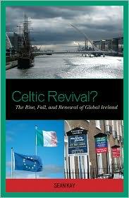 Celtic Revival?: The Rise, Fall, and Renewal of Global Ireland - Sean Kay
