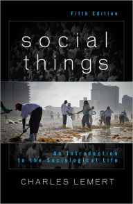 Social Things: An Introduction to the Sociological Life - Charles Lemert
