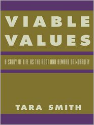Viable Values: A Study of Life as the Root and Reward of Morality - Tara Smith