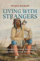 Living with Strangers: The Nineteenth-Century Sioux and the Canadian-American Borderlands