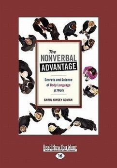 The Nonverbal Advantage: Secrets and Science of Body Language at Work (Easyread Large Edition) - Goman, Carol Kinsey, PH. D.