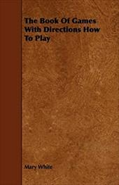 The Book of Games with Directions How to Play - White, Mary