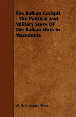 The Balkan Cockpit - The Political And Military Story Of The Balkan Wars In Macedonia - Price, W. H. Crawfurd
