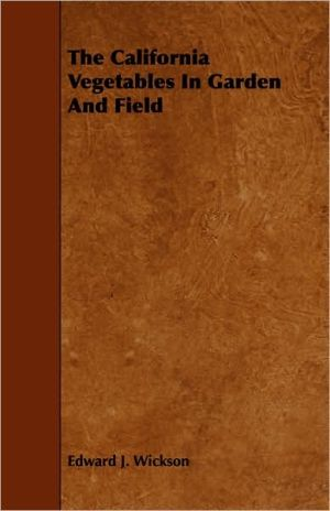 The California Vegetables In Garden And Field - Edward J. Wickson