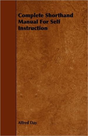 Complete Shorthand Manual For Self Instruction - Alfred Day