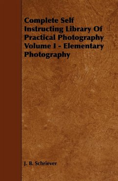 Complete Self Instructing Library Of Practical Photography Volume I - Elementary Photography - Schriever, J. B.
