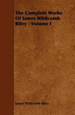The Complete Works Of James Whitcomb Riley - Volume I - Riley, James Whitcomb