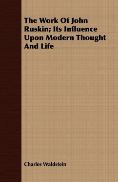 The Work Of John Ruskin Its Influence Upon Modern Thought And Life - Waldstein, Charles