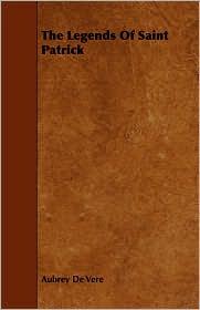 The Legends Of Saint Patrick - Aubrey De Vere