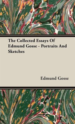 The Collected Essays of Edmund Gosse - Portraits and Sketches - Gosse, Edmund