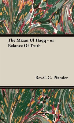 The Mizan Ul Haqq - or Balance Of Truth - Pfander, Rev. C. G.