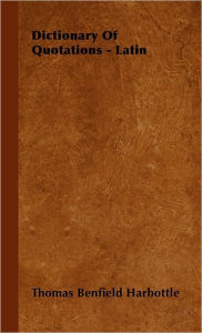 Dictionary Of Quotations - Latin - Thomas Benfield Harbottle