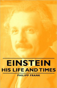 Einstein - His Life And Times - Philipp Frank