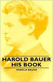 Harold Bauer - His Book - Harold Bauer