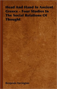 Head and Hand in Ancient Greece - Four Studies in the Social Relations of Thought - Benjamin Farrington