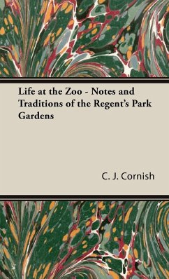Life at the Zoo - Notes and Traditions of the Regent's Park Gardens - Cornish, C. J.
