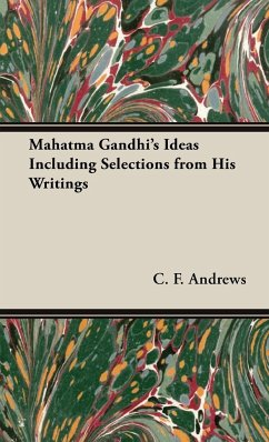 Mahatma Gandhi's Ideas Including Selections from His Writings - Andrews, C. F.