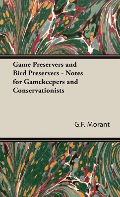 Game Preservers and Bird Preservers - Notes for Gamekeepers and Conservationists - Morant, G. F.
