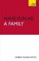 Teach Yourself Have Fun as a Family - Debbie Musselwhite