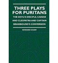 Three Plays For Puritans - The Devil's Disciple, Caesar And Cleopatra And Captain Brassbound's Conversion - Bernard Shaw