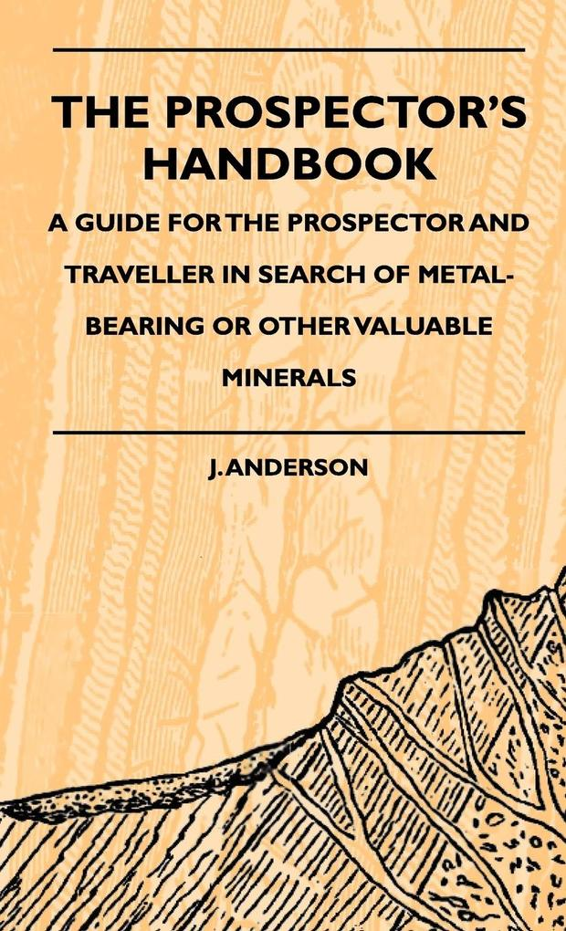 The Prospector´s Handbook - A Guide For The Prospector And Traveller In Search Of Metal-Bearing Or Other Valuable Minerals als Buch von J. Anderson - Obscure Press