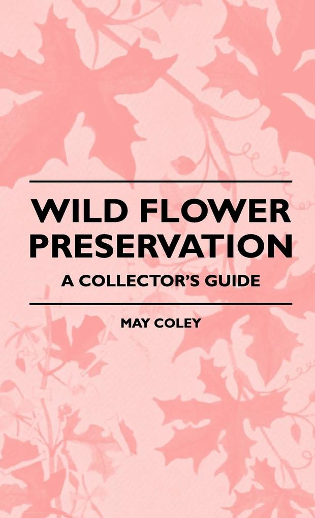 Wild Flower Preservation - A Collector´s Guide als Buch von May Coley - Obscure Press