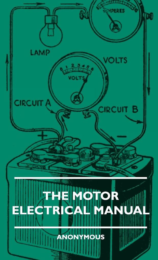 The Motor Electrical Manual - A Practical and Fully Illustrated Handbook and Guide for All Motorists, Describing in Simple Language the Principles... - Obscure Press