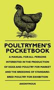 Anon: Poultrymen´s Pocketbook - A Manual For All Persons Interested In The Production Of Eggs And Poultry For Market And The Breeding Of Standard-Bred Poultry For Exhibition