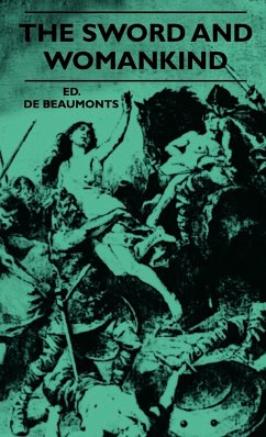 The Sword and Womankind - Being a Study of the Influence of 'The Queen of Weapons' Upon the Moral and Social Status of Women - Beaumonts, Ed De Spence, Lewis
