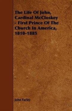 The Life Of John, Cardinal McCloskey - First Prince Of The Church In America, 1810-1885 - Farley, John