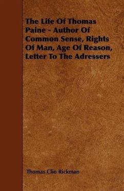 The Life Of Thomas Paine - Author Of Common Sense, Rights Of Man, Age Of Reason, Letter To The Adressers - Rickman, Thomas Clio