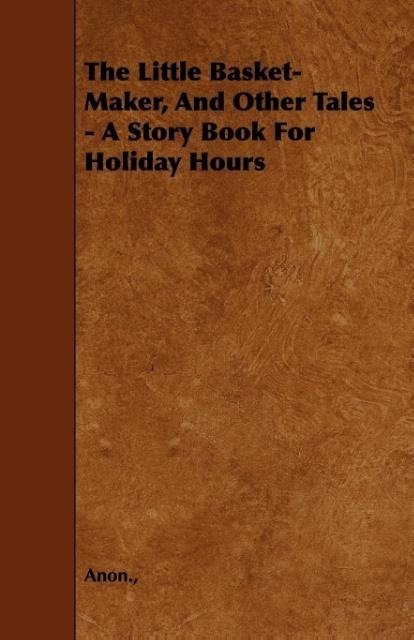 The Little Basket-Maker, And Other Tales - A Story Book For Holiday Hours als Taschenbuch von Anon. - Butler Press