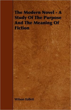 The Modern Novel - A Study Of The Purpose And The Meaning Of Fiction