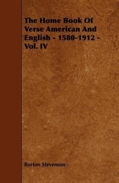 The Home Book Of Verse American And English - 1580-1912 - Vol. IV - Stevenson, Burton