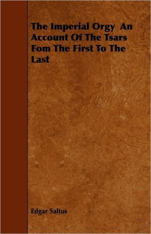 The Imperial Orgy An Account Of The Tsars Fom The First To The Last