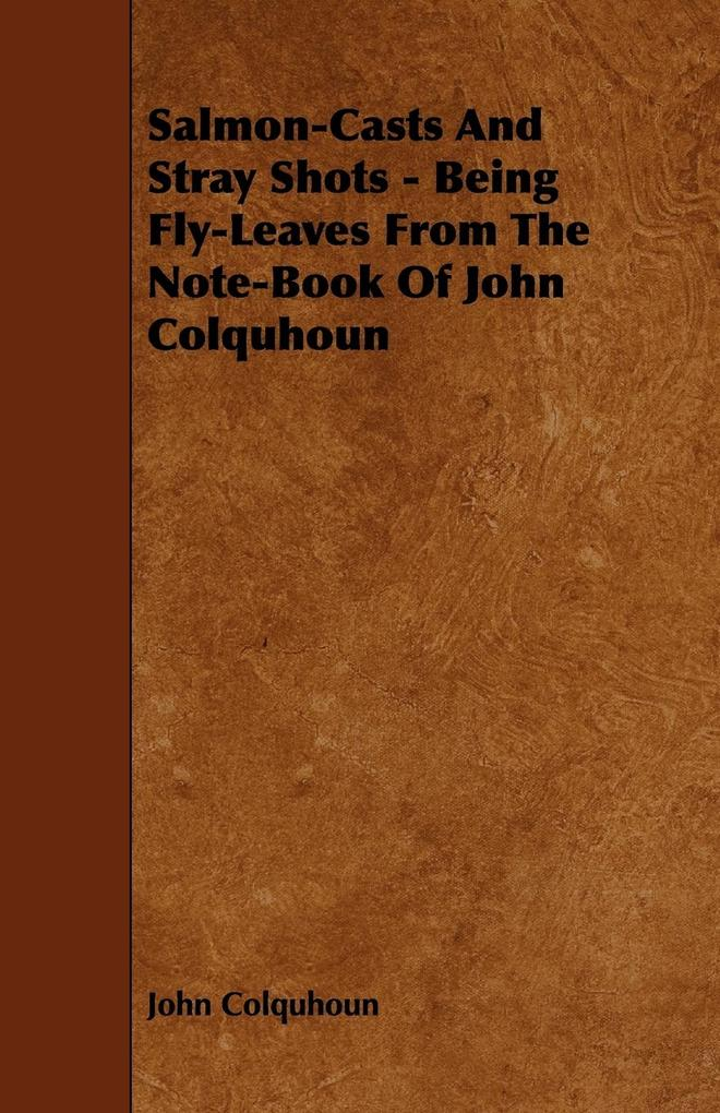 Salmon-Casts and Stray Shots - Being Fly-Leaves from the Note-Book of John Colquhoun als Taschenbuch von John Colquhoun - Courthope Press