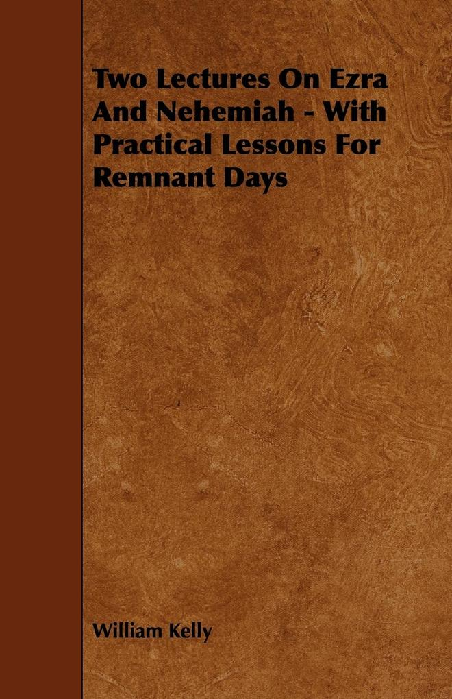 Two Lectures On Ezra And Nehemiah - With Practical Lessons For Remnant Days als Taschenbuch von William Kelly
